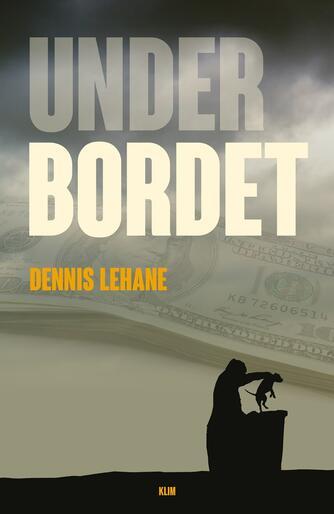 Dennis Lehane: Under bordet