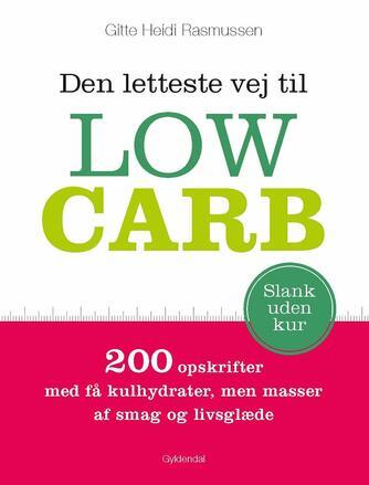 Gitte Heidi Rasmussen: Den letteste vej til low carb : 200 opskrifter med få kulhydrater, men masser af smag og livsglæde