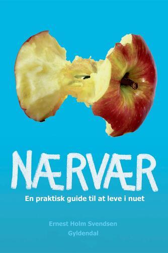 Ernest Holm Svendsen: Nærvær : en praktisk guide til at leve i nuet