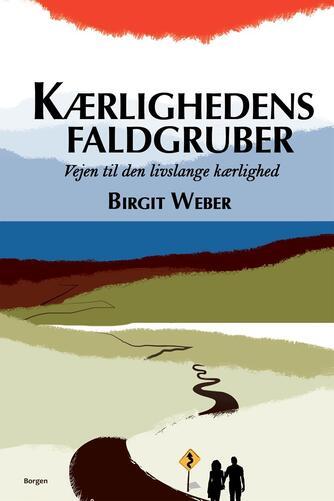 Birgit Weber: Kærlighedens faldgruber : vejen til den livslange kærlighed