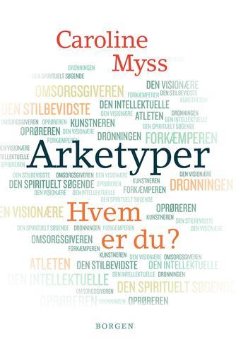 Caroline M. Myss: Arketyper : hvem er du?