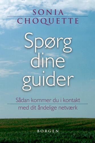 Sonia Choquette: Spørg dine guider : sådan kommer du i kontakt med dit åndelige netværk