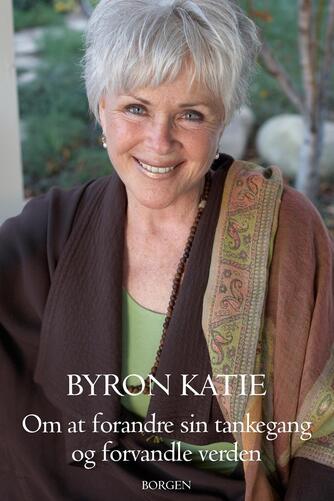 Byron Katie: Om at forandre sin tankegang og forvandle verden
