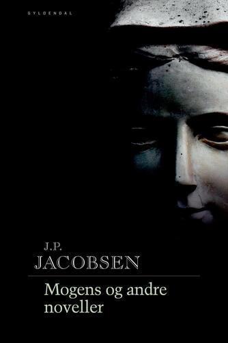 J. P. Jacobsen (f. 1847): Mogens og andre noveller (Moderne retskrivning)