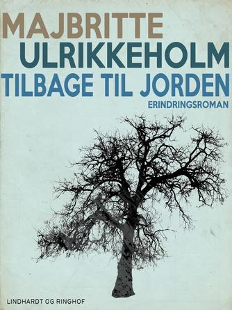 Majbritte Ulrikkeholm: Tilbage til jorden : erindringsroman