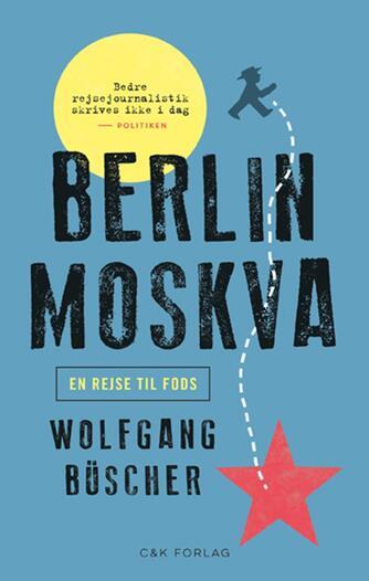 Wolfgang Büscher: Berlin-Moskva : en rejse til fods