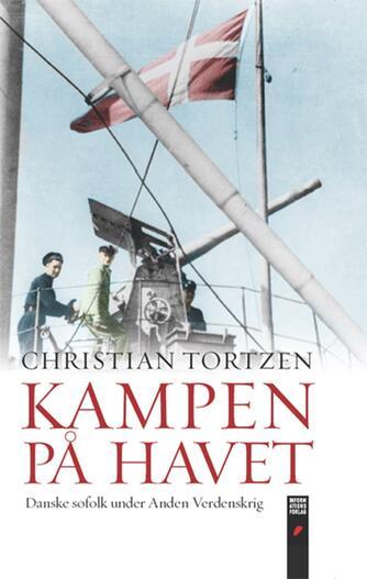 Christian Tortzen: Kampen på havet : danske søfolk under Anden Verdenskrig