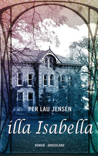 Per Lau Jensen: Illa Isabella : roman om et hus, en familie og en kvinde