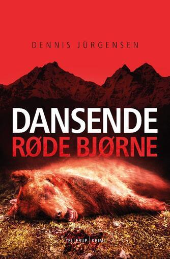 Dennis Jürgensen: Dansende røde bjørne : krimi