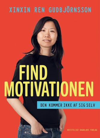 Xinxin Ren Gudbjörnsson: Find motivationen - den kommer ikke af sig selv