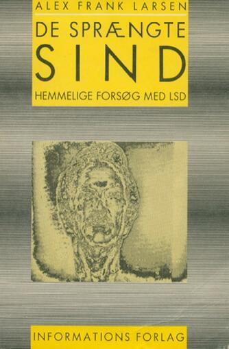 Alex Frank Larsen (f. 1946): De sprængte sind : hemmelige forsøg med LSD