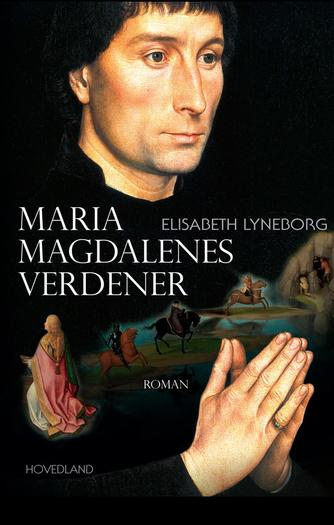 Elisabeth Lyneborg: Maria Magdalenes verdener : roman