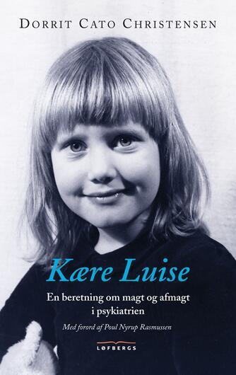 Dorrit Cato Christensen: Kære Luise : en beretning om magt og afmagt i psykiatrien