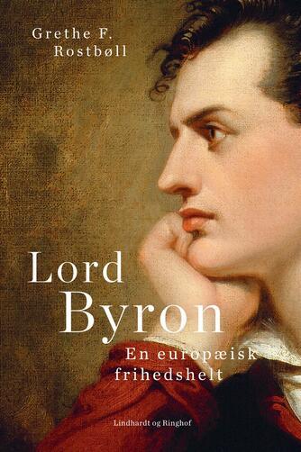 Grethe Rostbøll: Lord Byron : en europæisk frihedshelt
