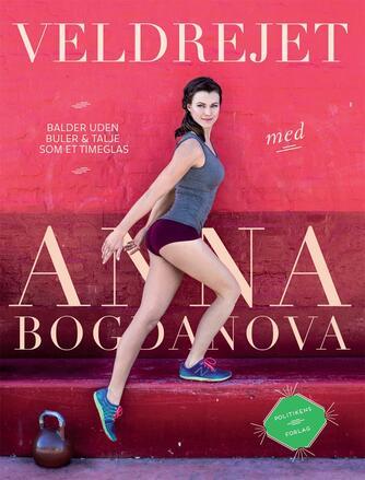 Anna Bogdanova: Veldrejet : balder uden buler & talje som et timeglas