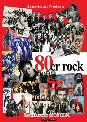 Jens-Emil Nielsen (f. 1948): 80'er rock : dansk rock 1980-1990