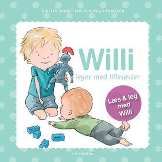 Kirsten Sonne Harild, Inger Tobiasen: Willi leger med lillesøster