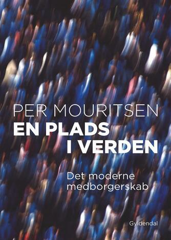 Per Mouritsen (f. 1962-06-02): En plads i verden : det moderne medborgerskab