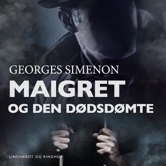 Georges Simenon: Maigret og den dødsdømte : kriminalroman (Ved Amrit Maria Pal)
