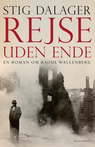 Stig Dalager: Rejse uden ende : en roman om Raoul Wallenberg