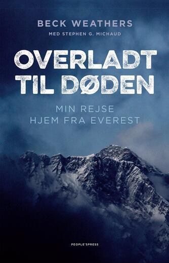 Beck Weathers, Stephen G. Michaud: Overladt til døden : min rejse hjem fra Everest
