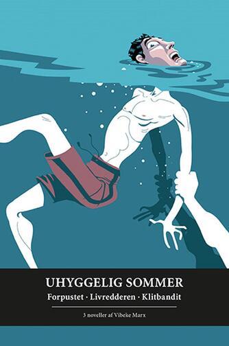 Vibeke Marx: Uhyggelig sommer : Forpustet, Livredderen, Klitbandit : 3 noveller