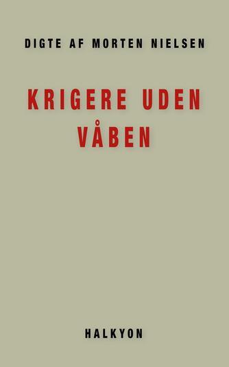 Morten Nielsen (f. 1922): Krigere uden Våben : Digte