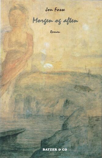 Jon Fosse: Morgen og aften : roman