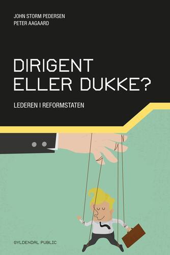 Peter Aagaard, John Storm Pedersen: Dirigent eller dukke? : lederen i reformstaten