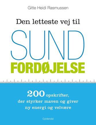 Gitte Heidi Rasmussen: Den letteste vej til sund fordøjelse : 200 opskrifter, der styrker maven og giver ny energi og velvære