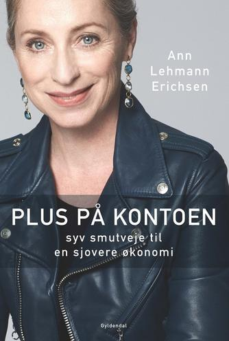 Ann Lehmann Erichsen: Plus på kontoen : syv smutveje til en sjovere økonomi