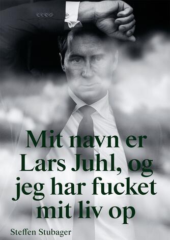 Steffen Stubager (f. 1987): Mit navn er Lars Juhl, og jeg har fucket mit liv op