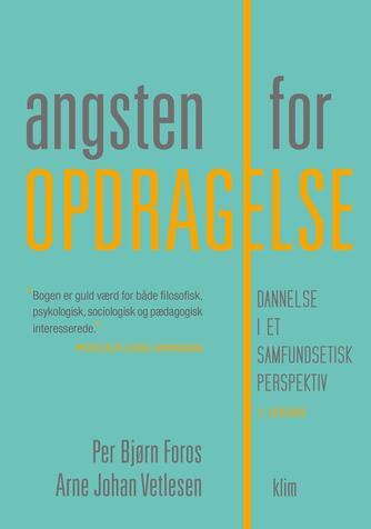 Per Bjørn Foros, Arne Johan Vetlesen: Angsten for opdragelse : dannelse i et samfundsetisk perspektiv