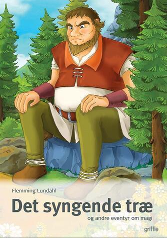 Flemming Lundahl: Det syngende træ - og andre eventyr om magi