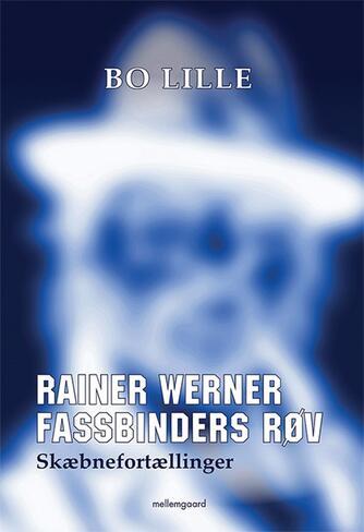 Bo Lille: Rainer Werner Fassbinders røv - skæbnefortællinger