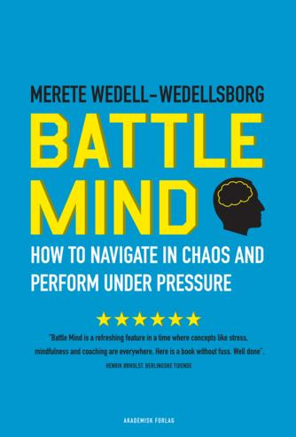 Merete Wedell-Wedellsborg, Carsten Folke Møller: Battle Mind : how to navigate in chaos and perform under pressure (Tekst på engelsk)