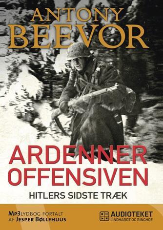 Antony Beevor: Ardenneroffensiven : Hitlers sidste træk