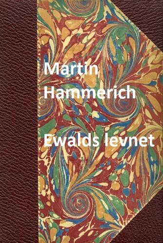 Martin Hammerich: Ewalds Levnet : mest efter hans egne Meddelelser
