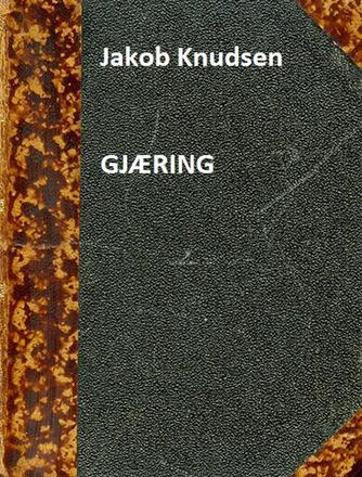 Jakob Knudsen (f. 1858): Gjæring : Roman