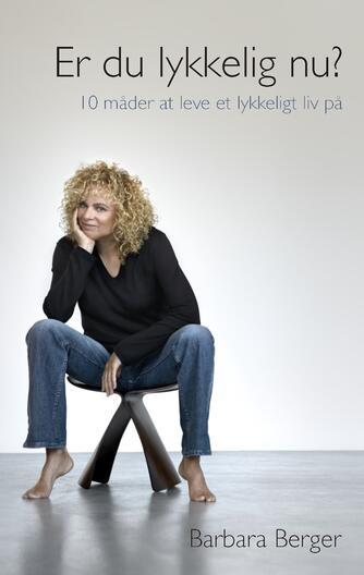 Barbara Berger: Er du lykkelig nu? : 10 måder at leve et lykkeligt liv på