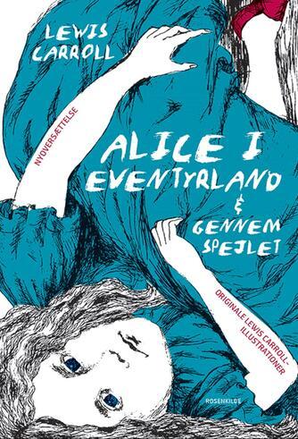 Lewis Carroll: Alice i Eventyrland & Gennem spejlet : og hvad Alice fandt der