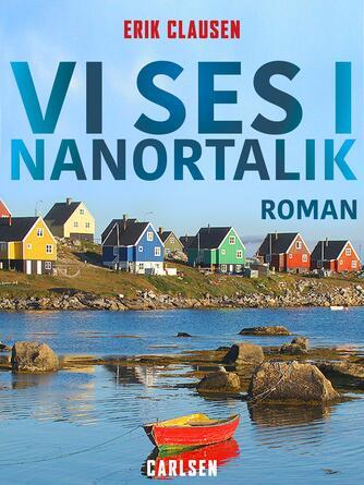 Erik Clausen (f. 1948): Vi ses i Nanortalik : roman