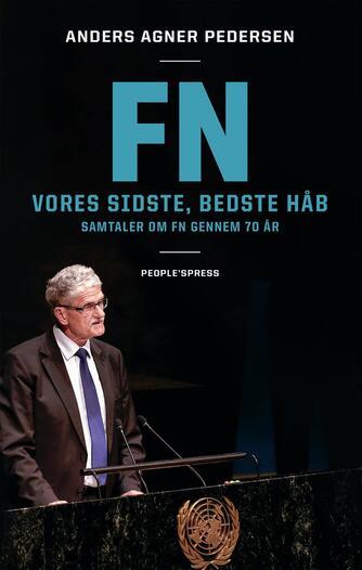 Anders Agner Pedersen (f. 1985): FN : vores sidste, bedste håb : samtaler om FN gennem 70 år