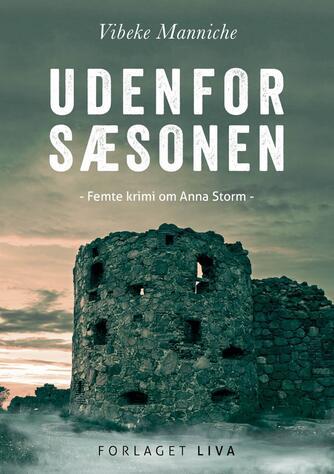 Vibeke Manniche: Udenfor sæsonen : femte krimi om Anna Storm