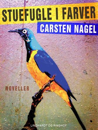 Carsten Nagel: Stuefugle i farver : noveller
