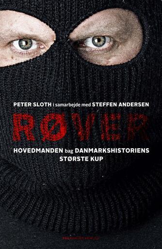 Peter Sloth, Steffen Andersen: Røver : hovedmanden bag danmarkshistoriens største kup