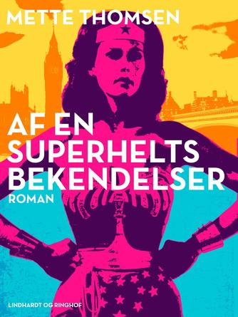 Mette Thomsen (f. 1970): Af en superhelts bekendelser : roman