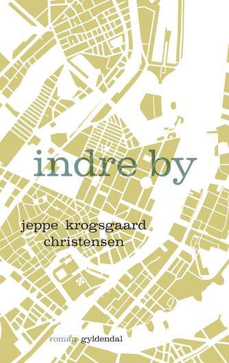 Jeppe Krogsgaard Christensen: Indre by : roman