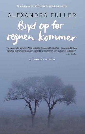 Alexandra Fuller: Bryd op før regnen kommer : erindringer