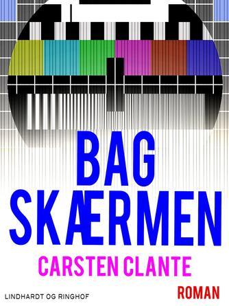Carsten Clante: Bag skærmen : roman